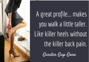 A great profile makes you walk a little taller. Like killer heels without the killer back pain.